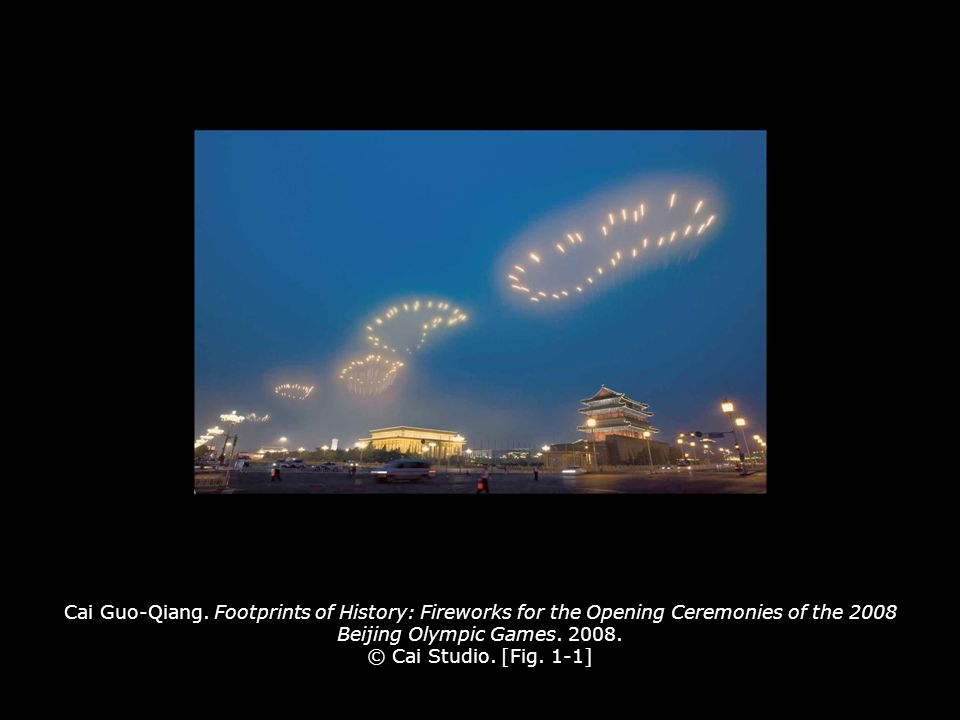 Cai Guo-Qiang. Footprints of History: Fireworks for the Opening Ceremonies of the 2008 Beijing Olympic Games. 2008. © Cai Studio. [Fig. 1-1]
